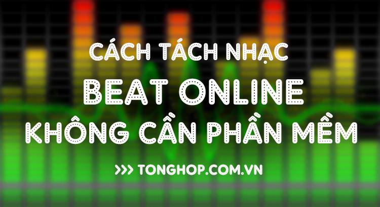 Hướng dẫn cách tách nhạc beat online không cần phần mềm