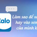 Làm sao để xem có ai hay vào xem Zalo của mình không?