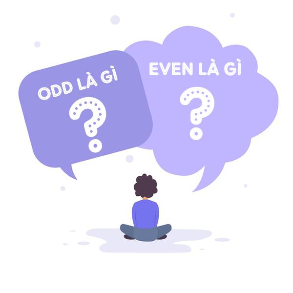 Giải đáp Odd là gì? Even là gì?