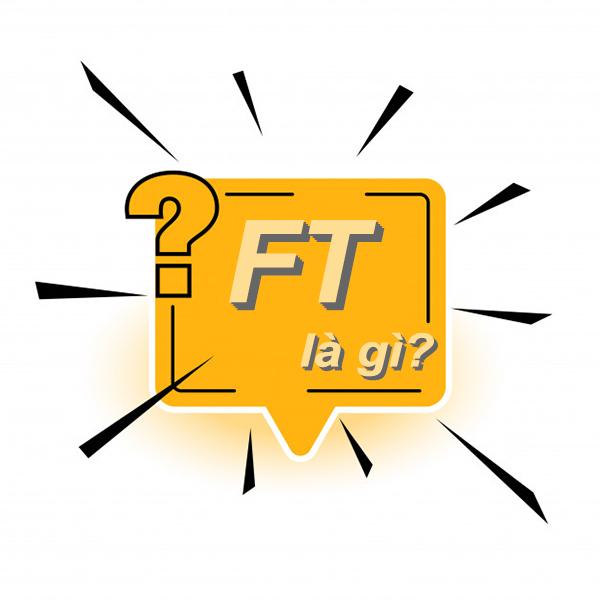 FT là gì? Nghĩa của từ FT trong nhiều lĩnh vực