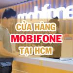 Cửa hàng Mobifone tại TPHCM mới nhất và đầy đủ nhất